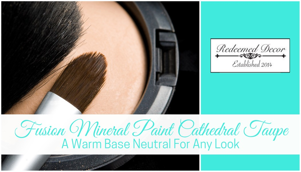 "Featured image for ""Fusion Mineral Paint Cathedral Taupe_ A Warm Base Neutral For Any Look"" blog post"