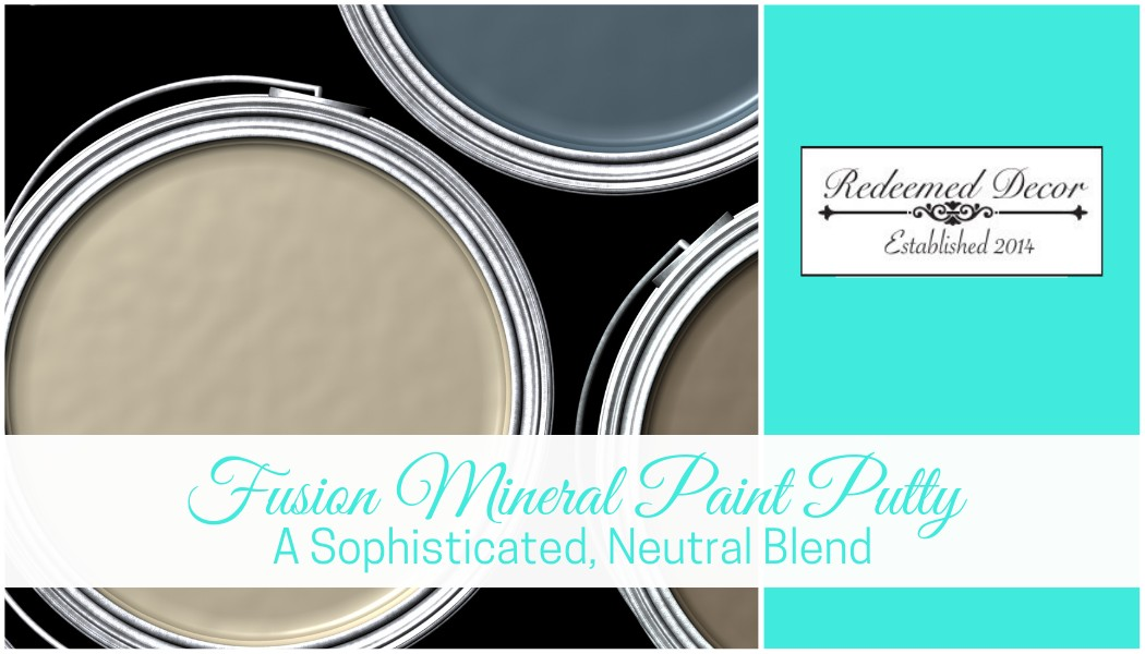 "Featured image for ""Fusion Mineral Paint Putty: A Sophisticated, Neutral Blend"" blog post"