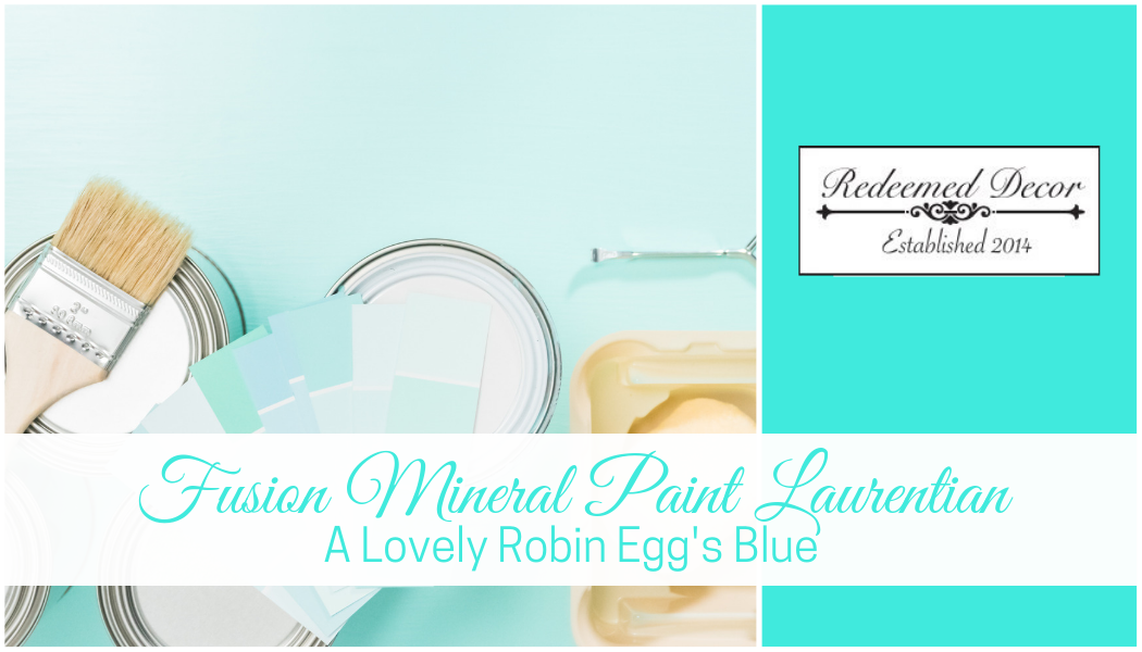 "Featured image for ""Fusion Mineral Paint Laurentian_ A Lovely Robin Egg's Blue"" blog post"